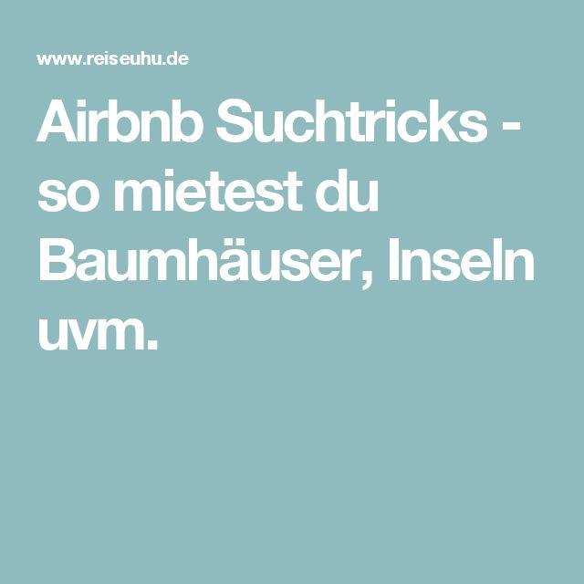 Airbnb Suchtricks - so mietest du Baumhäuser, Inseln uvm.