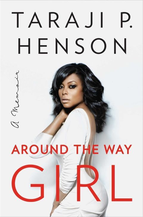20 Books By Women You Must Read This Fall: AROUND THE WAY GIRL BY TARAJI P. HENSON. Golden Globe winning actress Taraji P. Henson stole our hearts on TV and now she's charming our literary soul with her dazzling words. Henson shines the limelight on her inspiring rise from the violent streets of DC to the summit of Hollywood's finest – all while being a single mother. Hilarious, gripping, and simply inspiring, Around The Way girl will reawaken your inner girl boss and refuel your hustle…