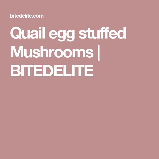 Quail egg stuffed Mushrooms   BITEDELITE