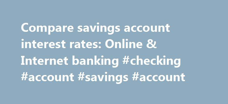 Compare savings account interest rates: Online & Internet banking #checking #account #savings #account http://savings.remmont.com/compare-savings-account-interest-rates-online-internet-banking-checking-account-savings-account/  Compare savings accounts Make your money work harder – discover a great high interest savings...