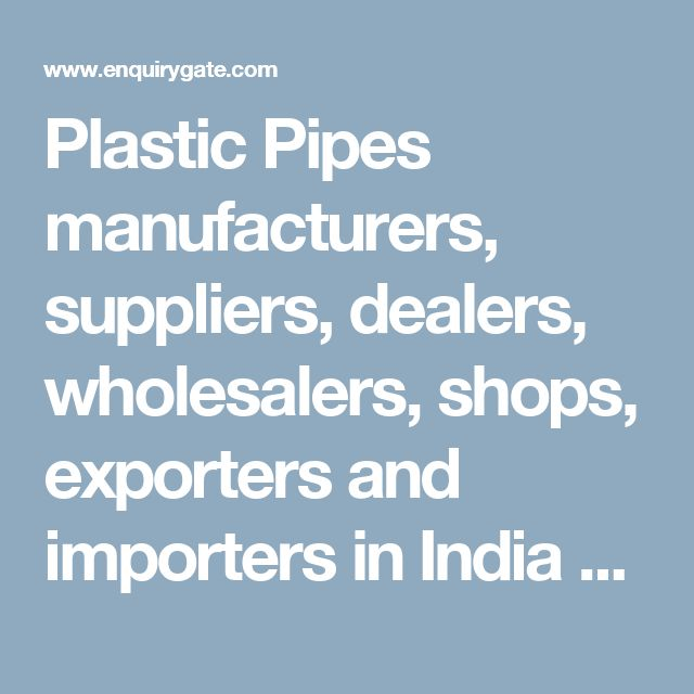 Plastic Pipes manufacturers, suppliers, dealers, wholesalers, shops, exporters and importers in India – EnquiryGate