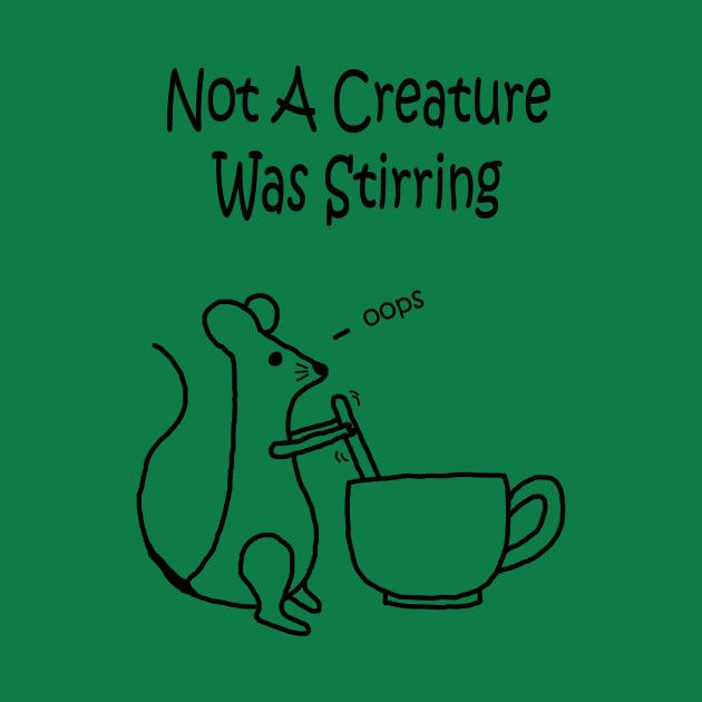 Not A Creature Was Stirring by PelicanAndWolf on Teepublic #christmastees #nightbeforechristmas #tees #t-shirt #holidaytees #mouse #teacup