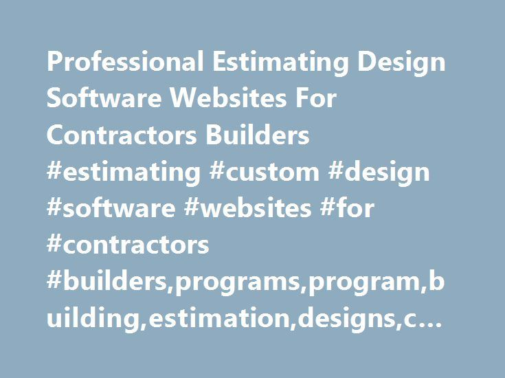Professional Estimating Design Software Websites For Contractors Builders #estimating #custom #design #software #websites #for #contractors #builders,programs,program,building,estimation,designs,company,residential,commercial http://utah.remmont.com/professional-estimating-design-software-websites-for-contractors-builders-estimating-custom-design-software-websites-for-contractors-buildersprogramsprogrambuildingestimationdesignscompa/  # Professional Estimating & Design Software Welcome to…