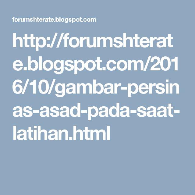 http://forumshterate.blogspot.com/2016/10/gambar-persinas-asad-pada-saat-latihan.html