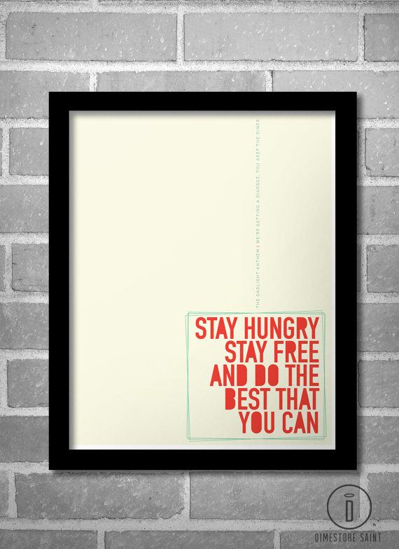 Stay Hungry Stay Free Gaslight Anthem Print by DimestoreSaintDesign. Brian Fallon, The Gaslight Anthem, TGA, Poster, Stay hungry stay free, We're Getting a Divorce.