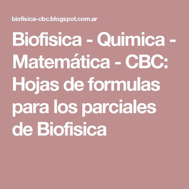Biofisica - Quimica - Matemática - CBC: Hojas de formulas para los parciales de Biofisica
