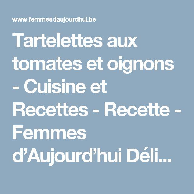 Tartelettes aux tomates et oignons -                         Cuisine et Recettes - Recette - Femmes d'Aujourd'hui Délices