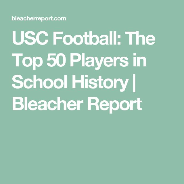 USC Football: The Top 50 Players in School History | Bleacher Report
