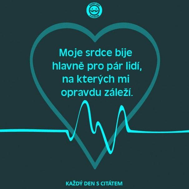 citáty - Moje srdce bije jen pro pár lidí, na kterých mi opravdu