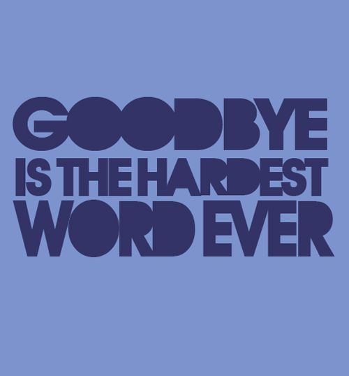 is saying goodbye the saddest word of all Lyrics to goodbye song by alicia keys: mhmn bye bye how do you love someone that hurts you oh so bad with intentions good was all he ever.