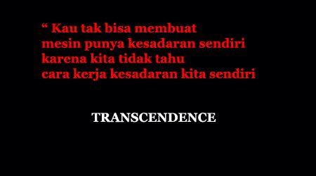Kembali lagi kami akan berbagi Quote atau kata inspirasi. Kali ini kami ambil dari film Transendence. Beberapa kalimat dari dialognya berupa quote yang