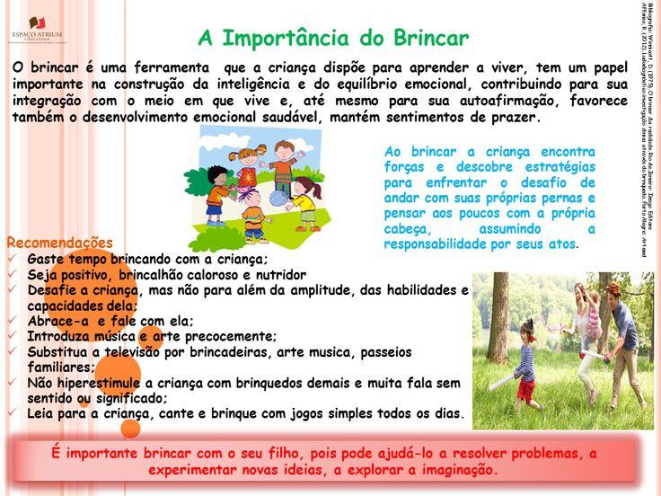 O brincar é uma das formas mais comuns do comportamento humano, é também uma condição essencial para o desenvolvimento da criança.
