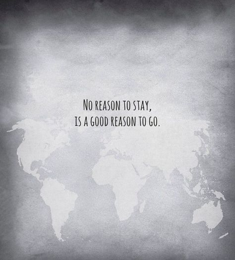 No reason to stay, is a good reason to go.