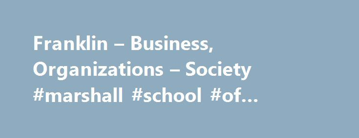 Franklin – Business, Organizations – Society #marshall #school #of #business http://canada.remmont.com/franklin-business-organizations-society-marshall-school-of-business/  # Franklin Marshall College POSITION: The Department of Business, Organizations and Society (BOS) at Franklin and Marshall College invites applications for a one-year visiting position for the general category of sustainability and business starting July 1, 2017. Appointment will be at the rank of Visiting Instructor…