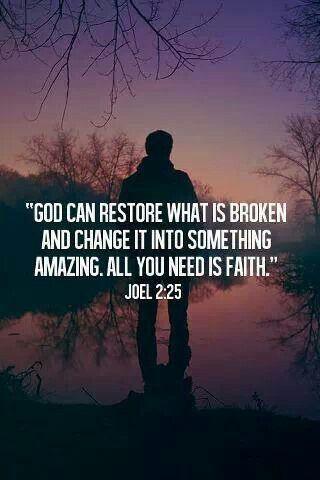 """Quote- Scripture:  """"God can restore what is broken...""""  Joel 2:25"""