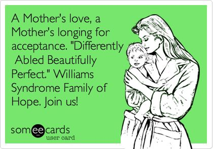 A Mother's love, a Mother's longing for acceptance. 'Differently Abled Beautifully Perfect.' Williams Syndrome Family of Hope. Join us!