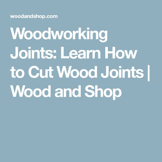 Woodworking Joints: Learn How to Cut Wood Joints | Wood and Shop