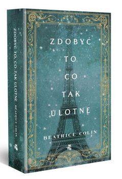 Zdobyć to, co tak ulotne - Colin Beatrice | Książki empik.com