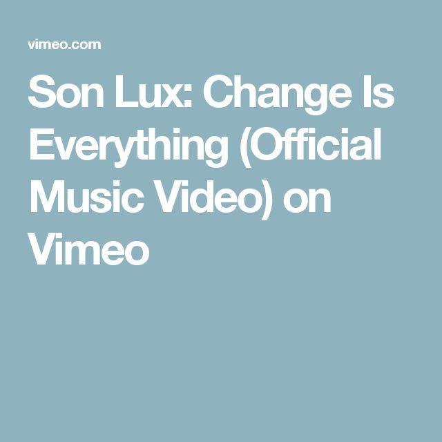 Son Lux: Change Is Everything (Official Music Video) on Vimeo