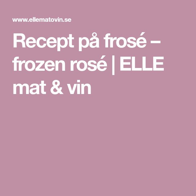Recept på frosé – frozen rosé | ELLE mat & vin