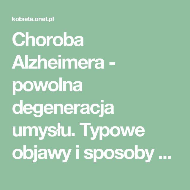 Choroba Alzheimera - powolna degeneracja umysłu. Typowe objawy i sposoby zapobiegania                          - Zdrowie