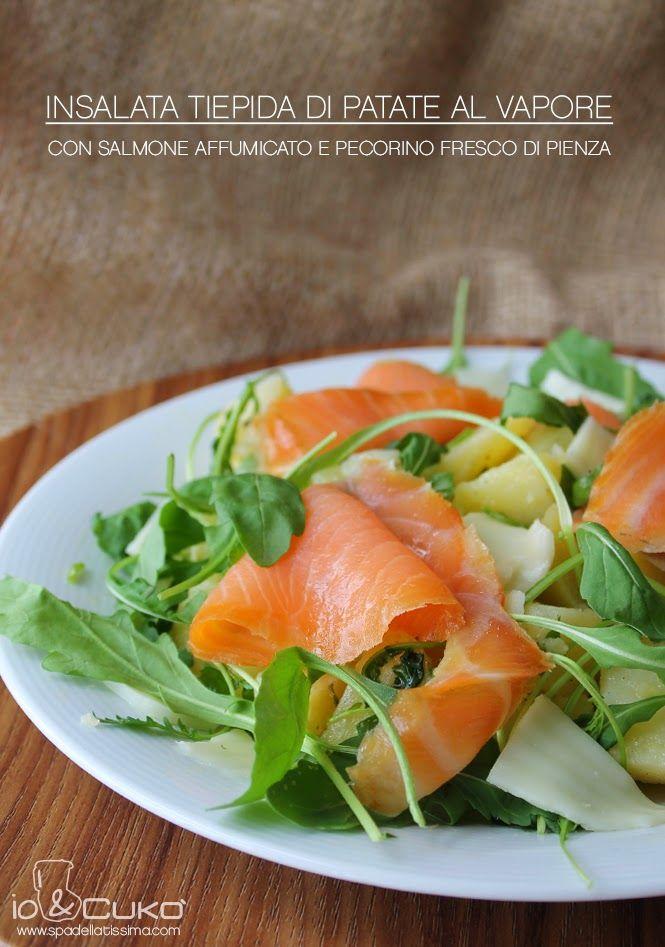 Spadellatissima!: io&Cukò: Insalata tiepida di patate al vapore con salmone affumicato e pecorino fresco di Pienza