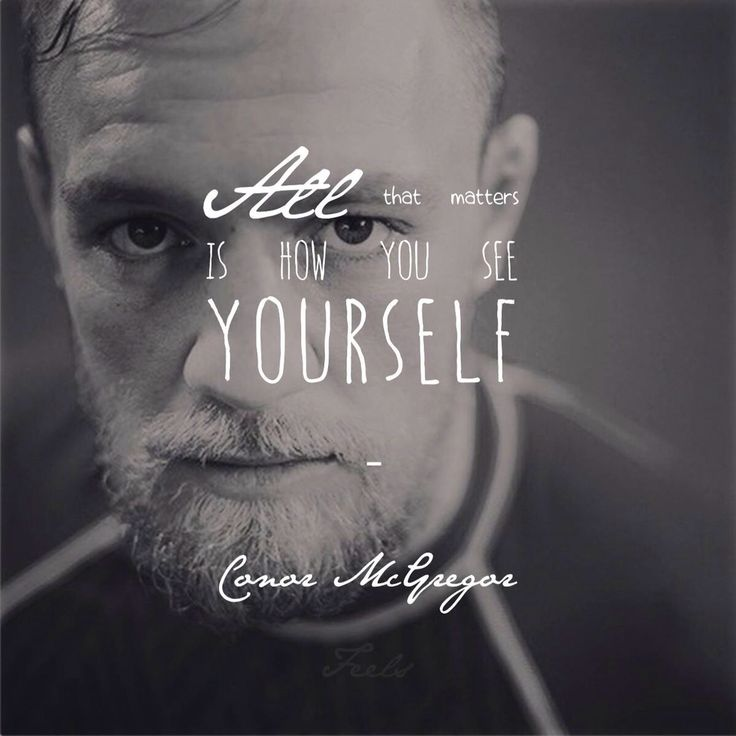 """All that matters is how you see yourself"" - Conor McGregor"