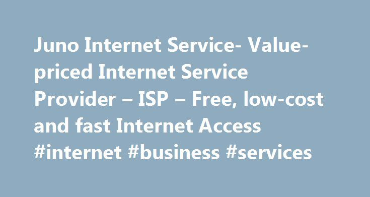 Juno Internet Service- Value-priced Internet Service Provider – ISP – Free, low-cost and fast Internet Access #internet #business #services http://illinois.remmont.com/juno-internet-service-value-priced-internet-service-provider-isp-free-low-cost-and-fast-internet-access-internet-business-services/  # **Juno Turbo Accelerated Dial-Up accelerates certain web page text and graphics when compared to standard dial-up internet service. Actual results may vary. Some web pages such as secure or…