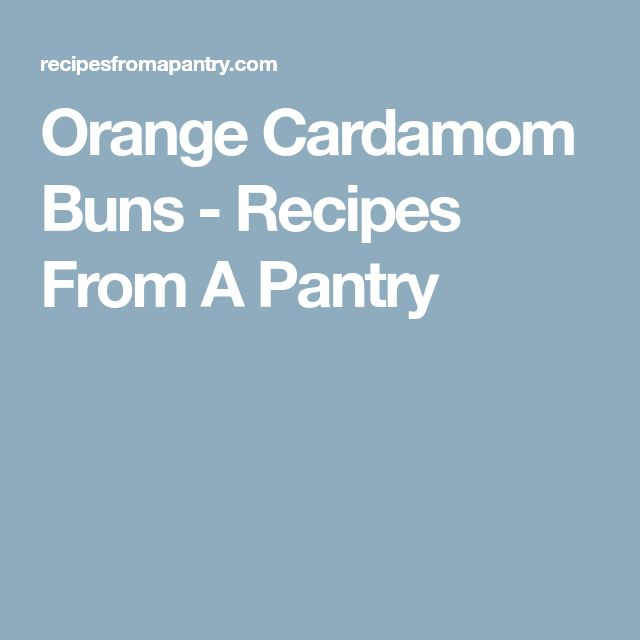 Orange Cardamom Buns - Recipes From A Pantry