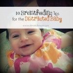 10 Breastfeeding Tips for the Distracted Baby