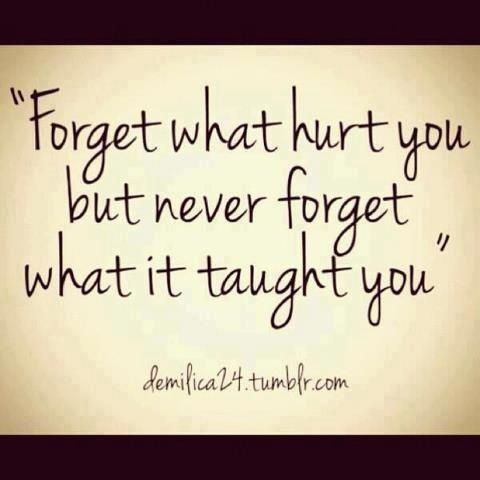 never forget what it taught you.