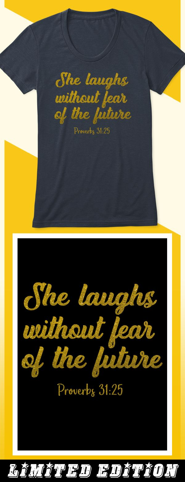 She Laughs Without Fear Proverbs 31:25 - Limited edition. Order 2 or more for friends/family & save on shipping! Makes a great gift!
