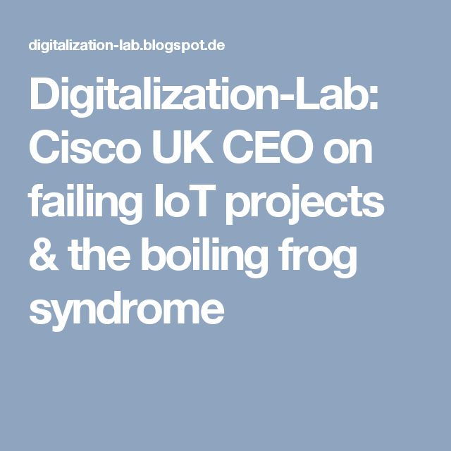 Digitalization-Lab: Cisco UK CEO on failing IoT projects & the boiling frog syndrome