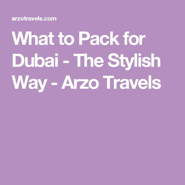 What to Pack for Dubai - The Stylish Way - Arzo Travels