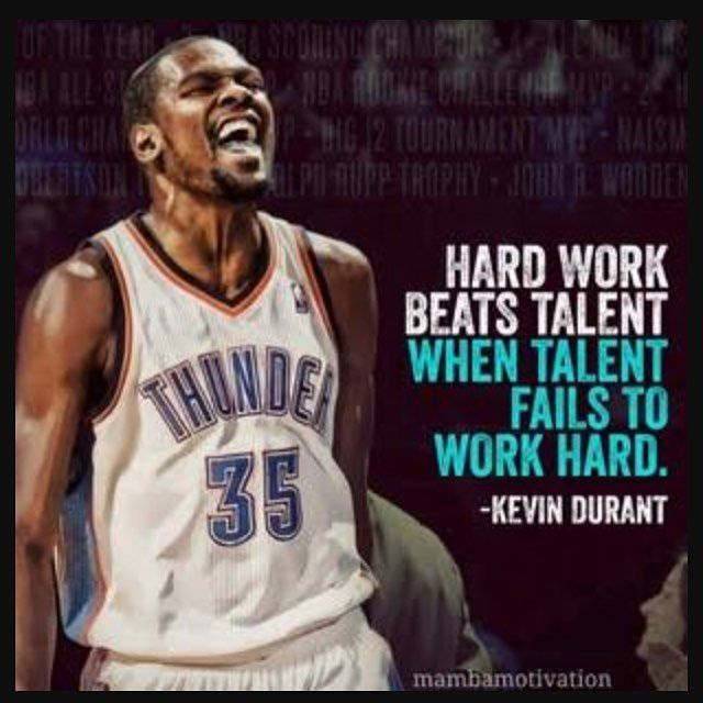 Hard work beats talent, when talent fails to work hard. - Kevin Durant