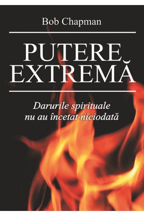 Putere extrema - Darurile spirituale nu au incetat niciodata