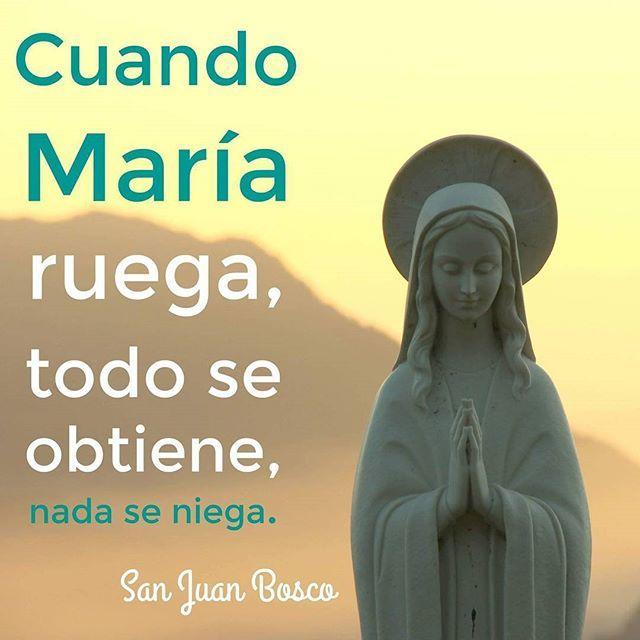 """#FRASES DE #SANTOS """"Cuando María ruega, todo se obtiene, nada se niega""""...San Juan Bosco"""