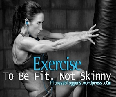 Exercise for fitness, not skinny.