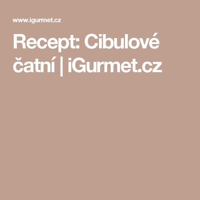 Recept: Cibulové čatní | iGurmet.cz