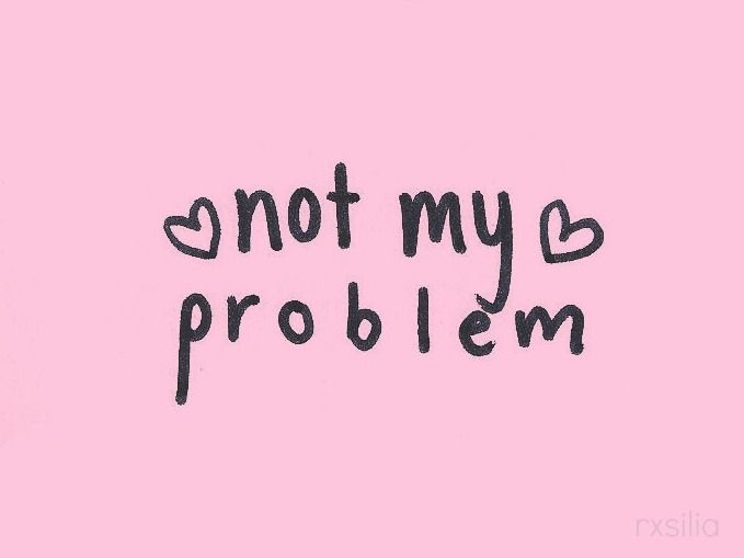 #notmyproblem #lovethis #quote #not #my #problem