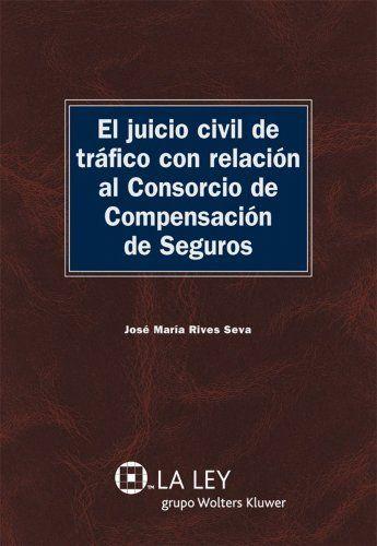 El juicio civil de tráfico con relación al Consorcio de Compensación de Seguros (Spanish Edition) by José María Rives Seva. $31.62. 176 pages. Publisher: La Ley (May 27, 2010)