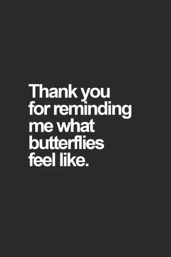 Even though you're mine, I still get those silly little butterflies!!!