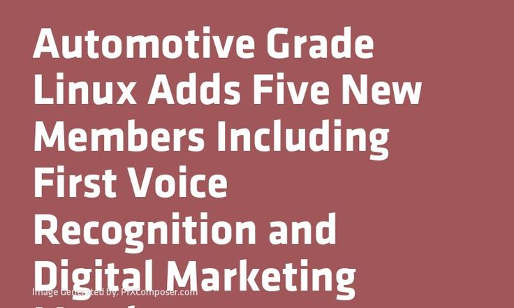 #Automotive Grade #Linux Adds Five New Members Including First Voice Recognition and Digital #Marketing Members