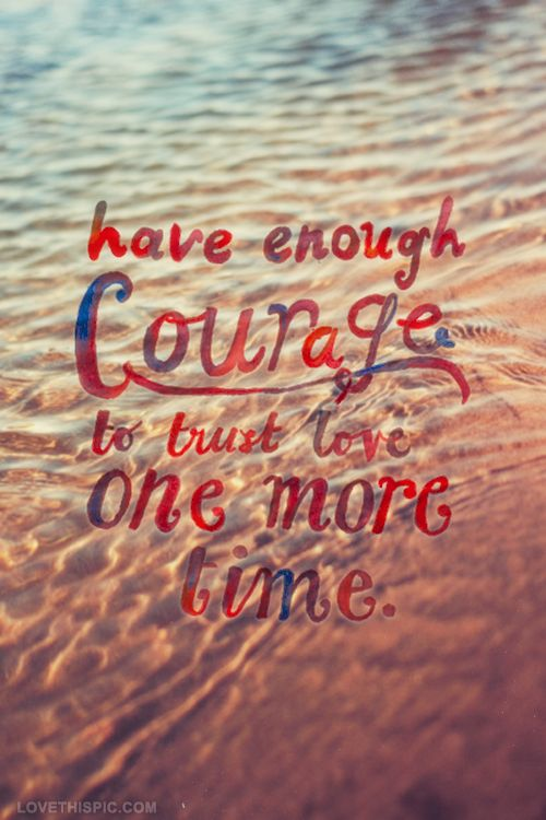 enough courage to trust love