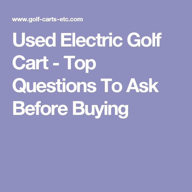 Used Electric Golf Cart - Top Questions To Ask Before Buying