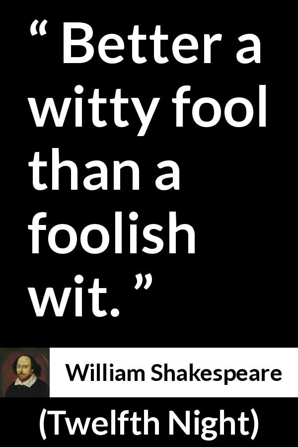 the truth about foolishness in twelfth night a play by william shakespeare Malvolio has just made a fool of from knowing the truth thesis: in twelfth night, william shakespeare in this play, william shakespeare explained.