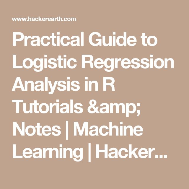 Practical Guide to Logistic Regression Analysis in R Tutorials & Notes | Machine Learning | HackerEarth