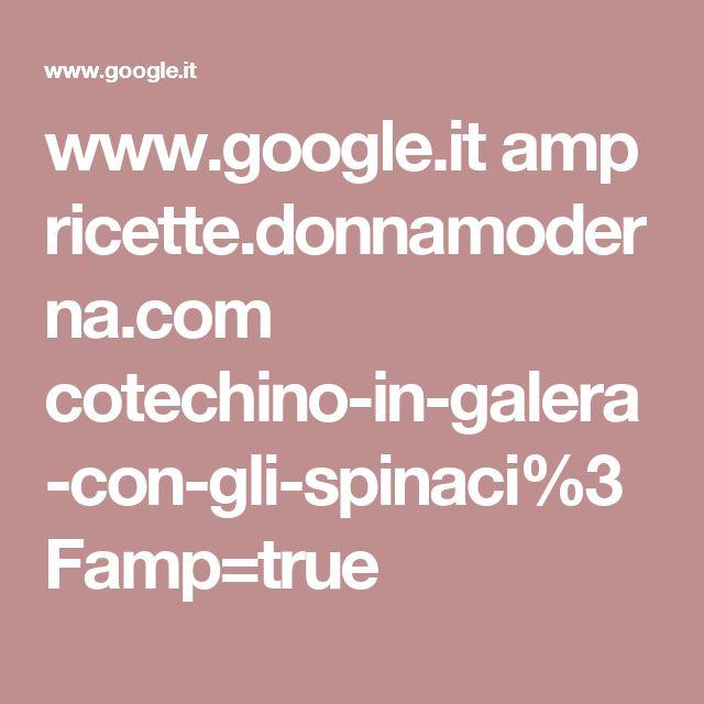 www.google.it amp ricette.donnamoderna.com cotechino-in-galera-con-gli-spinaci%3Famp=true