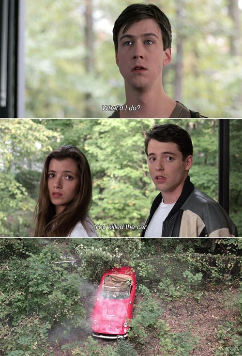 """ferris bueller's day off quotes - """"You killed the car."""" Hahaha, Matthew Broderick's face, and Mia's!"""