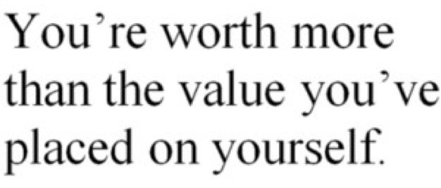 You are worth more.